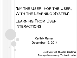 """""""By the User, For the User, With the Learning System"""": Learning From User Interactions"""
