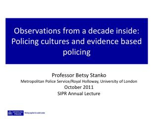 Observations from a decade inside:  Policing cultures and evidence based policing