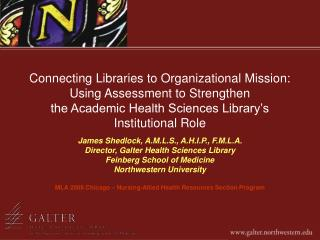 Connecting Libraries to Organizational Mission:  Using Assessment to Strengthen  the Academic Health Sciences Library s