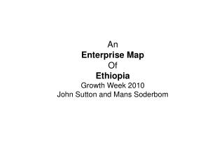 An Enterprise Map Of Ethiopia Growth Week 2010 John Sutton and Mans Soderbom