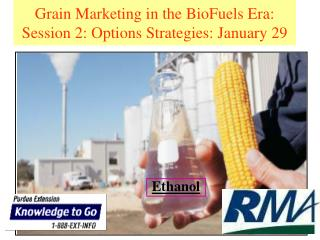 Grain Marketing in the BioFuels Era: Session 2: Options Strategies: January 29
