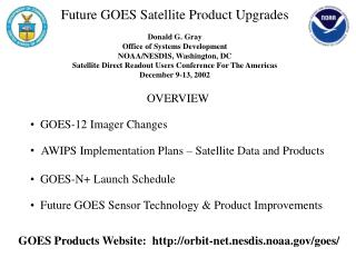 Future GOES Satellite Product Upgrades  Donald G. Gray Office of Systems Development NOAA