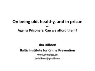 On being old, healthy, and in prison or Ag e ing Prisoners: Can we afford them?