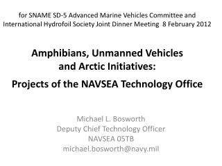 Michael L. Bosworth Deputy Chief Technology Officer NAVSEA 05TB michael.bosworth@navy.mil