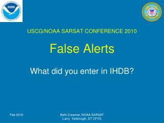 USCG/NOAA SARSAT CONFERENCE 2010 False Alerts