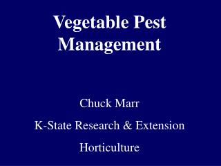 Vegetable Pest Management  Chuck Marr K-State Research  Extension Horticulture