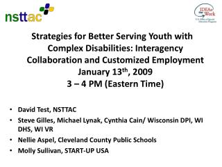 David Test, NSTTAC Steve Gilles, Michael Lynak, Cynthia Cain/ Wisconsin DPI, WI DHS, WI VR Nellie Aspel, Cleveland Count