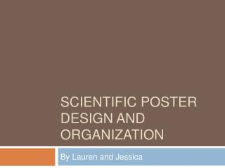 SCIENTIFIC POSTER DESIGN AND ORGANIZATION