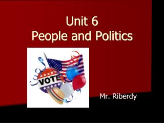 Unit 6 People and Politics
