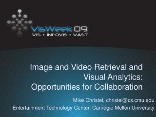 Image and Video Retrieval and Visual Analytics:   Opportunities for Collaboration