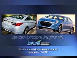 Sonata Hybrid National Media Launch October 5   8, 2010