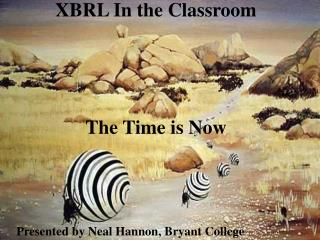 XBRL In the Classroom The Time is Now