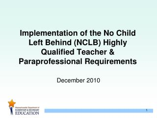 Implementation of the No Child Left Behind NCLB Highly Qualified Teacher  Paraprofessional Requirements