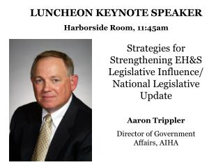 Strategies for Strengthening EH&S Legislative Influence/ National Legislative Update Aaron Trippler Director of Governme