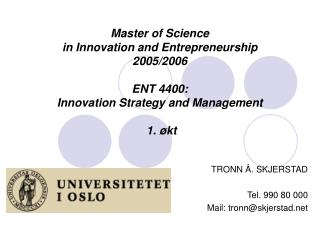 Master of Science  in Innovation and Entrepreneurship  2005/2006 ENT 4400:  Innovation Strategy and Management  1. økt