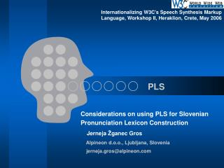 Considerations on using PLS for Slovenian Pronunciation Lexicon Construction      Jerneja  ganec Gros     Alpineon d.o.o