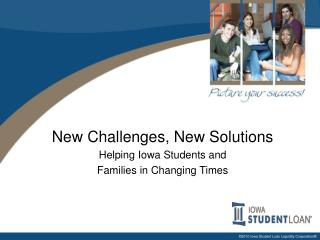 New Challenges, New Solutions Helping Iowa Students and  Families in Changing Times
