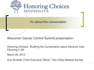 Wisconsin Cancer Control Summit presentation:    Honoring Choices:  Building the Conversation about Advance Care Plannin