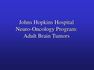 Johns Hopkins Hospital Neuro-Oncology Program: Adult Brain Tumors