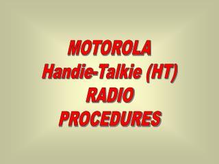 MOTOROLA Handie-Talkie (HT) RADIO PROCEDURES