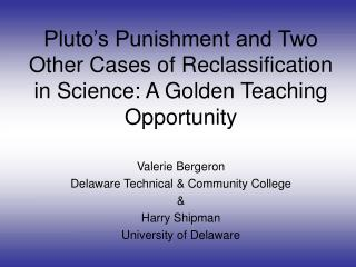 Pluto s Punishment and Two Other Cases of Reclassification in Science: A Golden Teaching Opportunity