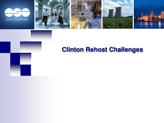 Clinton  Rehost  Challenges