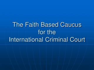 The Faith Based Caucus for the International Criminal Court