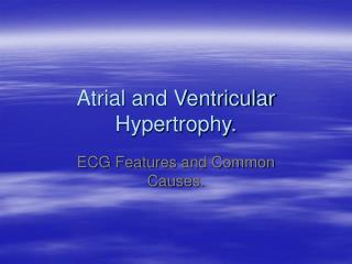 Atrial and Ventricular Hypertrophy.