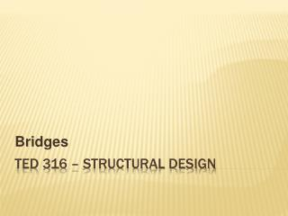 TED 316   Structural Design