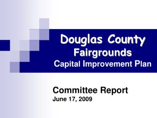 Douglas County  Fairgrounds C apital  I mprovement  P lan