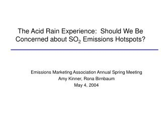 The Acid Rain Experience:  Should We Be Concerned about SO 2  Emissions Hotspots?