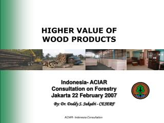HIGHER VALUE OF  WOOD PRODUCTS