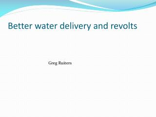 Better water delivery and revolts