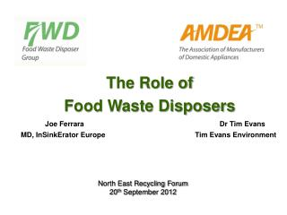 The Role of Food Waste Disposers Joe Ferrara Dr Tim Evans
