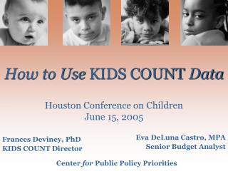 How to Use KIDS COUNT Data  Houston Conference on Children June 15, 2005