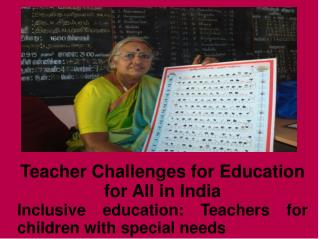 Teacher Challenges for Education for All in India Inclusive education: Teachers for children with special needs