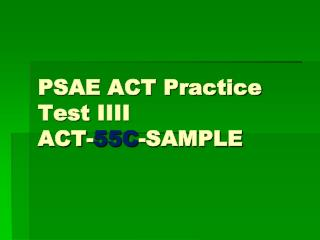 PSAE ACT Practice Test IIII  ACT-55C-SAMPLE