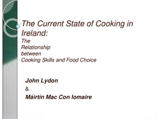 The Current  State  of Cooking in Ireland: The  Relationship  between Cooking Skills and Food  Choice