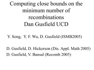 Computing close bounds on the minimum number of  recombinations Dan Gusfield UCD
