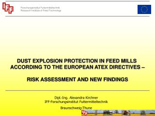 DUST EXPLOSION PROTECTION  IN  FEED MILLS  ACCORDING TO THE EUROPEAN  ATEX  DIRECTIVES – RISK ASSESSMENT AND NEW FINDING