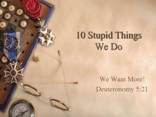 10 Stupid Things We Do