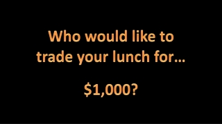 Who would like to trade you r lunch for…
