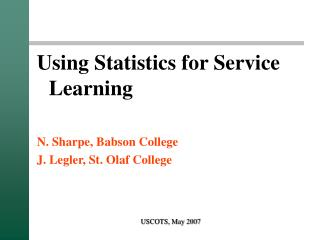 Using Statistics for Service Learning  N. Sharpe, Babson College J. Legler, St. Olaf College