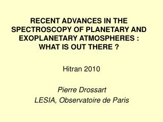 RECENT ADVANCES IN THE SPECTROSCOPY OF PLANETARY AND  EXOPLANETARY ATMOSPHERES : WHAT IS OUT THERE