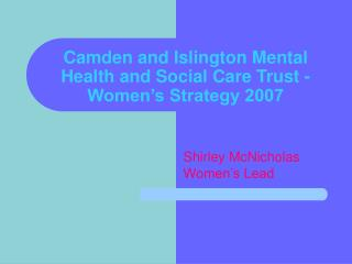 Camden and Islington Mental Health and Social Care Trust - Women s Strategy 2007