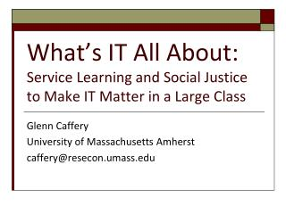 What s IT All About: Service Learning and Social Justice to Make IT Matter in a Large Class