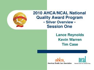 2010 AHCA/NCAL National Quality Award Program -  Silver Overview  - Session One