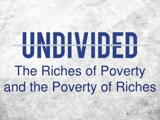 The Riches of Poverty and the Poverty of Riches