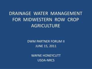 DRAINAGE  WATER  MANAGEMENT  FOR  MIDWESTERN  ROW  CROP  AGRICULTURE