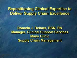 Donada J. Reimer, BSN, RN Manager, Clinical Support Services Mayo Clinic Supply Chain Management